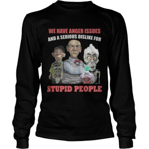 Jeff DunhamWe Have Anger Issues And A Serious Dislike For Shirt Longsleeve Tee Unisex