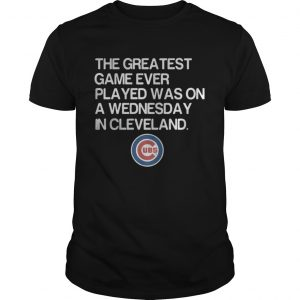 Chicago Cubs the greatest game ever played was on a Wednesday in Cleveland shirt Shirt