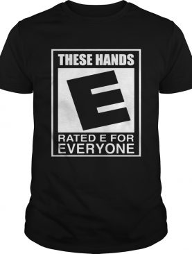 These hands E rated e for everyone shirt