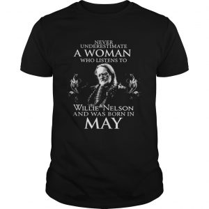Never Underestimate A Woman Who Listens To Willie Nelson And Was Born In May Shirt Shirt