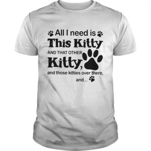 All I need is this Kitty and that other Kitty shirt Shirt