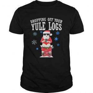 Santa Dropping Off Your Yule Logs Shirt Shirt