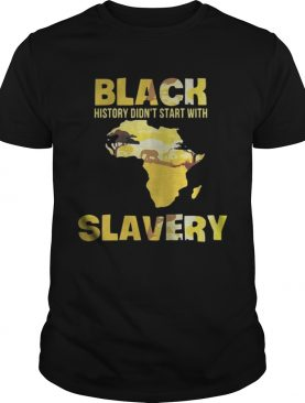 Black history didnt start with Slavery shirt
