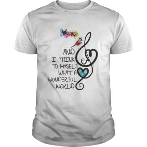 And I Think To My Self What A Wonderful World Shirt Shirt