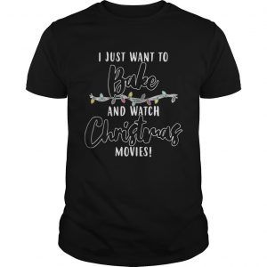 I Just Want To Bake And Watch Christmas Movies Shirt Shirt