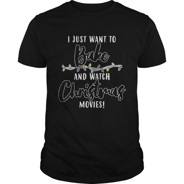 I Just Want To Bake And Watch Christmas Movies Shirt