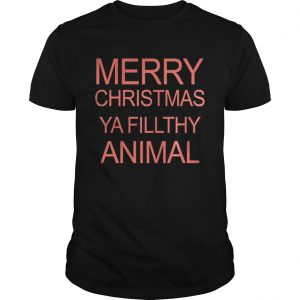 Merry Christmas Ya Filthy Animal Shirt Shirt