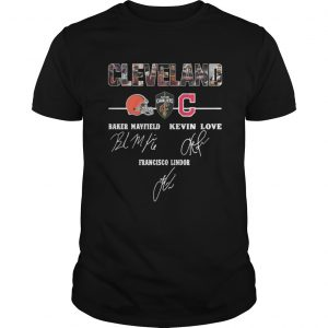 Cleveland baker mayfield kevin love francisco lindor shirt Shirt