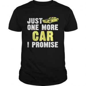 Just one more car I promise shirt Shirt