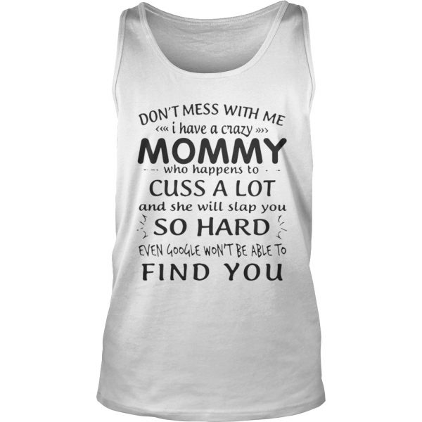 Dont mess with me I have a crazy Mommy who happens to cuss a lot shirt TankTop