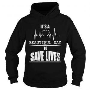 Its a beautiful day to save lives shirt Ladies V-Neck