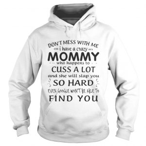 Dont mess with me I have a crazy Mommy who happens to cuss a lot shirt Ladies V-Neck