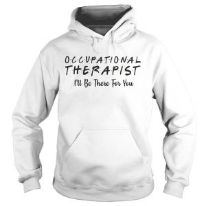 Occupational therapist Ill be there for you shirt Ladies V-Neck