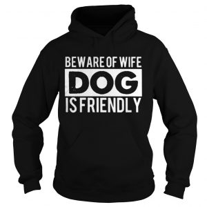 Beware of wife dog is friendly shirt Ladies V-Neck