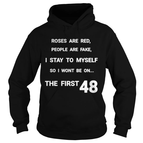 Roses are red people are fake I stay to myself so I wont be on shirt Hoodie