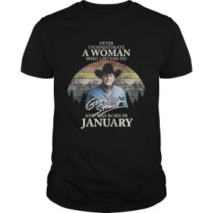 Never underestimate a woman who listens to George Strait and was born in January shirt Shirt