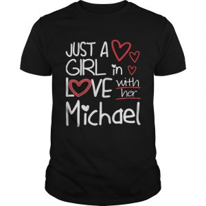 Just A Girl In Love With Her Michael Shirt Shirt