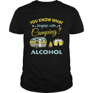 You know what rhymes with camping alcohol shirt Shirt