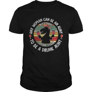 Saurus wine any woman can be an aunt to be a drunk aunt shirt Shirt