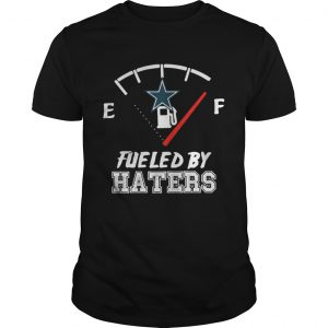 Dallas Cowboys fueled by haters shirt Shirt