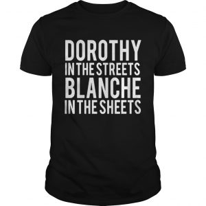 Dorothy in the streets Blanche in the sheets shirt Shirt