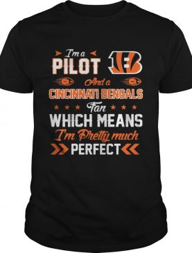 Im A Pilot Bengals Fan And Im Pretty Much Perfect Shirt