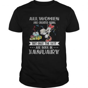All women are created equal but only the best are born in January Mickey shirt Shirt