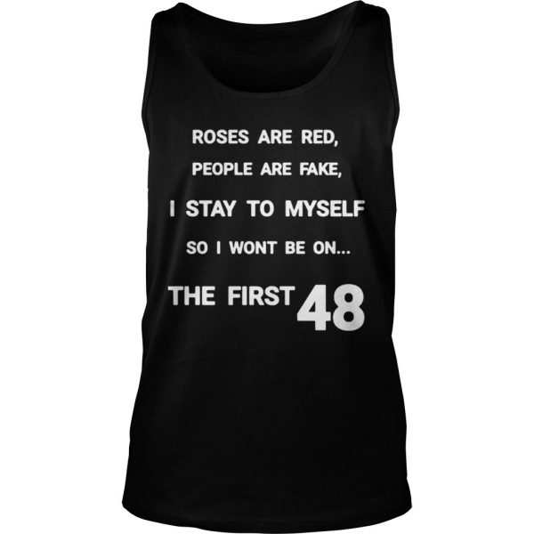 Roses are red people are fake I stay to myself so I wont be on shirt TankTop