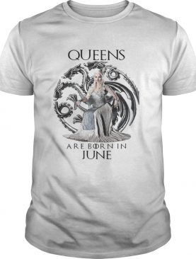 Daenerys Targaryen Queen are born in June Game Of Thrones shirt