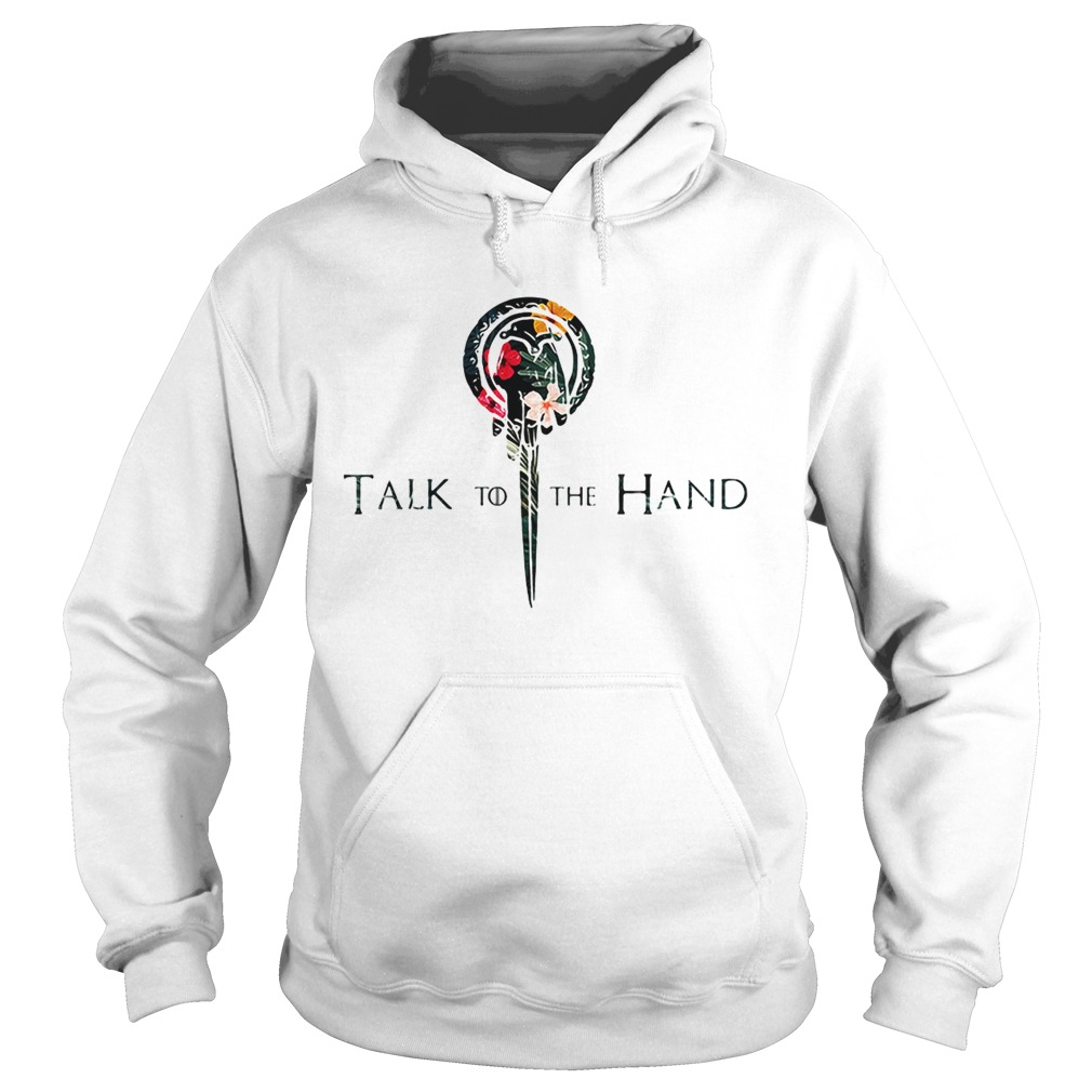 Hibiscus Hand of the King talk to the hand Game of Thrones  Hoodie
