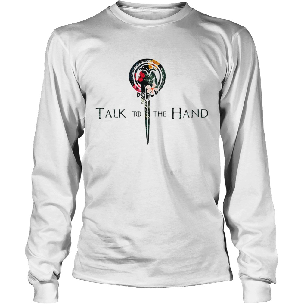Hibiscus Hand of the King talk to the hand Game of Thrones  LongSleeve