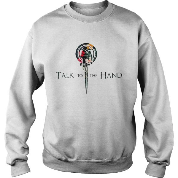 Hibiscus Hand of the King talk to the hand Game of Thrones  Sweatshirt