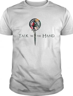 Hibiscus Hand of the King talk to the hand Game of Thrones shirt