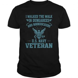 I walked the walk in dungarees and boondockers US navy Veteran  Unisex