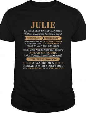 Julie completely unexplainable notices everything but wont say it shirt
