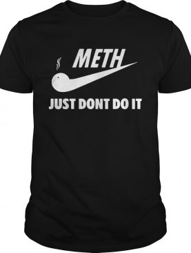Meth just dont do it Nike shirt