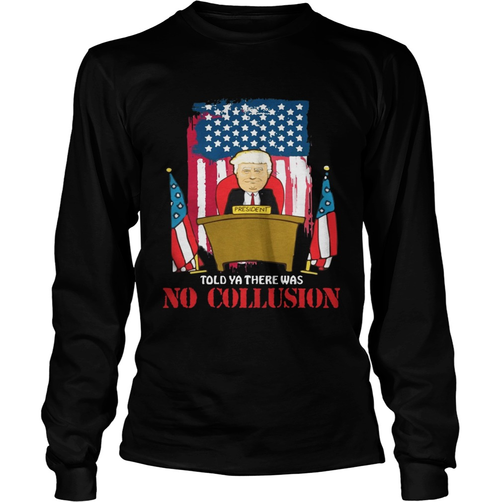 Told Ya There Was No Collusion Trump  LongSleeve