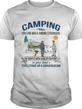 Camping when you can walk among strangers dog poop shirt