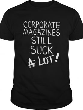 Corporate magazines still suck a lot shirt