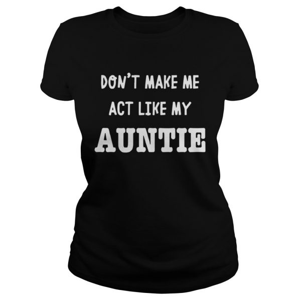Dont Make Me Act Like My Auntie Shirt Classic Ladies