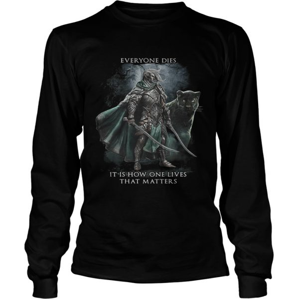 Everyone dies it is how one lives that matters  LongSleeve