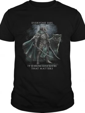 Everyone dies it is how one lives that matters shirt