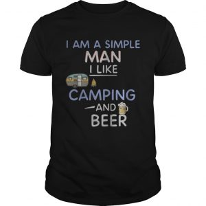 I am a simple man I like camping and beer  Unisex