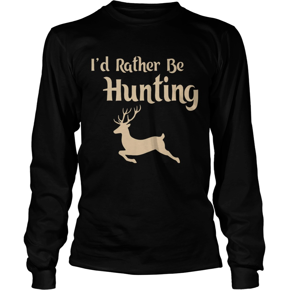 Id Rather Be Hunting  LongSleeve