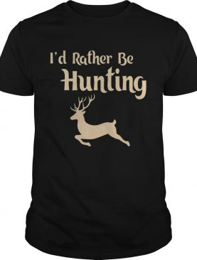 Id Rather Be Hunting shirt