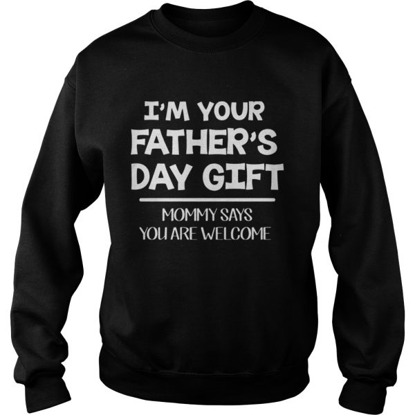 Im Your Fathers Day Gift Mommy Says You Are Welcome Youth T Sweatshirt
