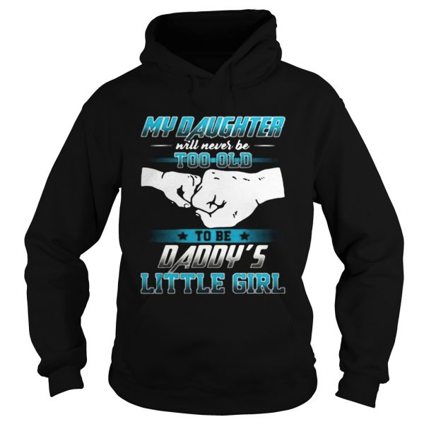My daughter will never be too old to be daddys little girl  Hoodie