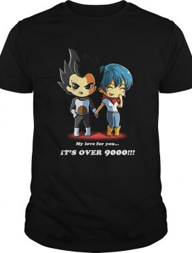 My love for you its over 9000 shirt
