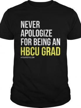 Never apologize for being an HBCU Grad shirt