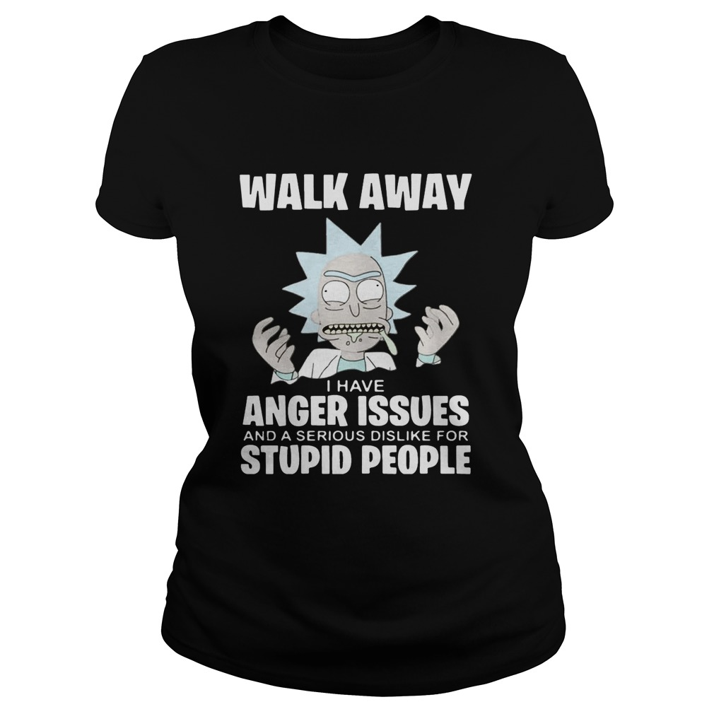 Rick and Morty walk away I have anger issues and a serious dislike  Classic Ladies